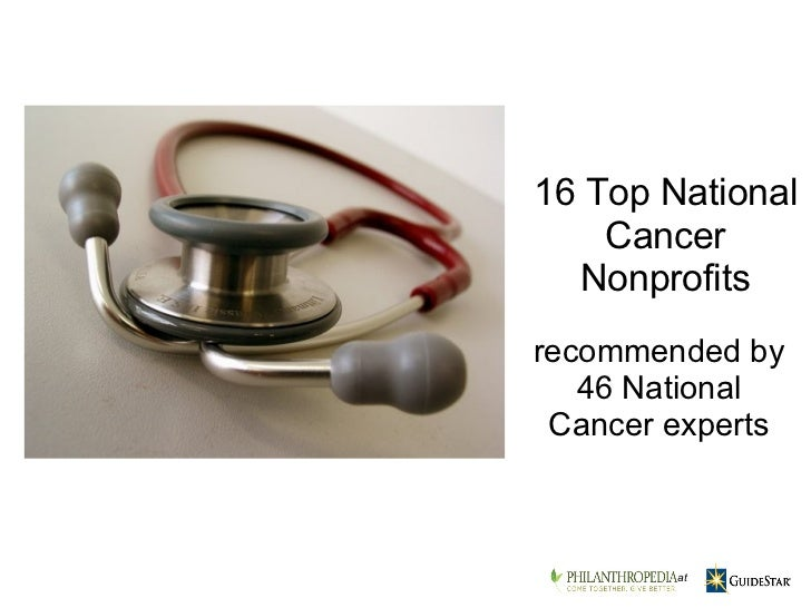 recommended by 46 National Cancer experts 16 Top National Cancer Nonprofits    at