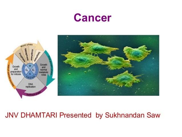 Cancer  JNV DHAMTARI Presented by Sukhnandan Saw