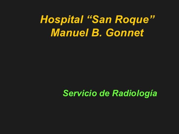 """Hospital """"San Roque"""" Manuel B. Gonnet Servicio de Radiología"""