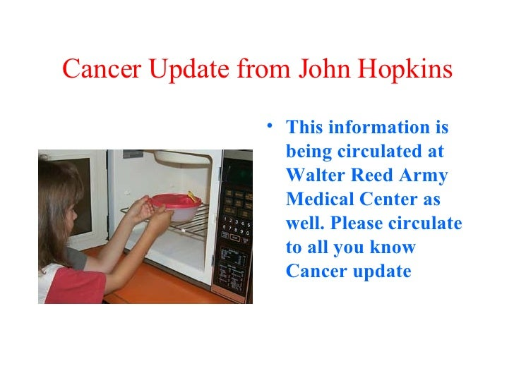 Cancer Update from John Hopkins <ul><li>This information is being circulated at Walter Reed Army Medical Center as well. P...