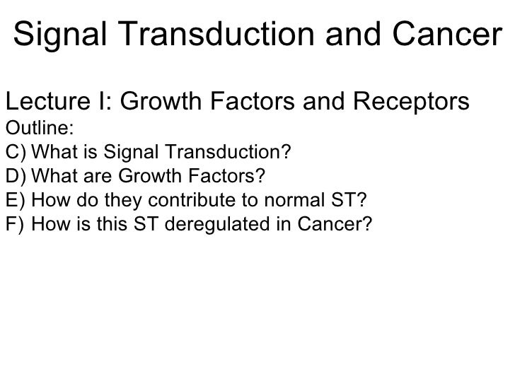 Signal Transduction and Cancer <ul><li>Lecture I: Growth Factors and Receptors </li></ul><ul><li>Outline: </li></ul><ul><l...
