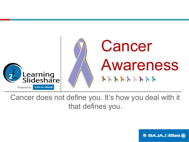 Cancer Awareness Cancer does not define you. It's how you deal with it that defines you. Powered by