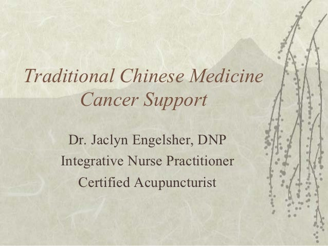 Traditional Chinese Medicine       Cancer Support     Dr. Jaclyn Engelsher, DNP    Integrative Nurse Practitioner       Ce...