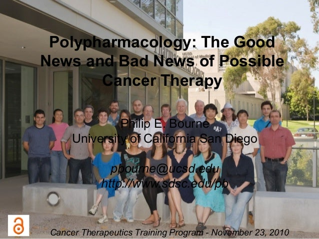 Polypharmacology: The Good News and Bad News of Possible Cancer Therapy Philip E. Bourne University of California San Dieg...