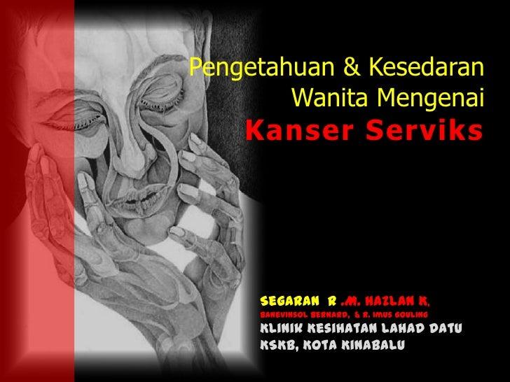 Pengetahuan & Kesedaran        Wanita Mengenai    Kanser Serviks     Segaran R .M. Hazlan K,     Banevinsol Bernard, & R. ...
