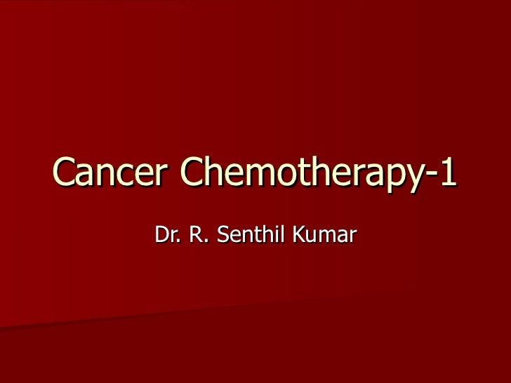Cancer Chemotherapy-1 Dr. R. Senthil Kumar