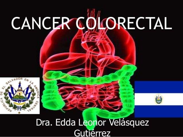 CANCER COLORECTAL  Dra. Edda Leonor Velásquez           Gutiérrez