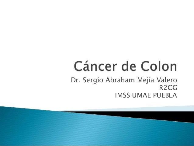 Dr. Sergio Abraham Mejía Valero R2CG IMSS UMAE PUEBLA