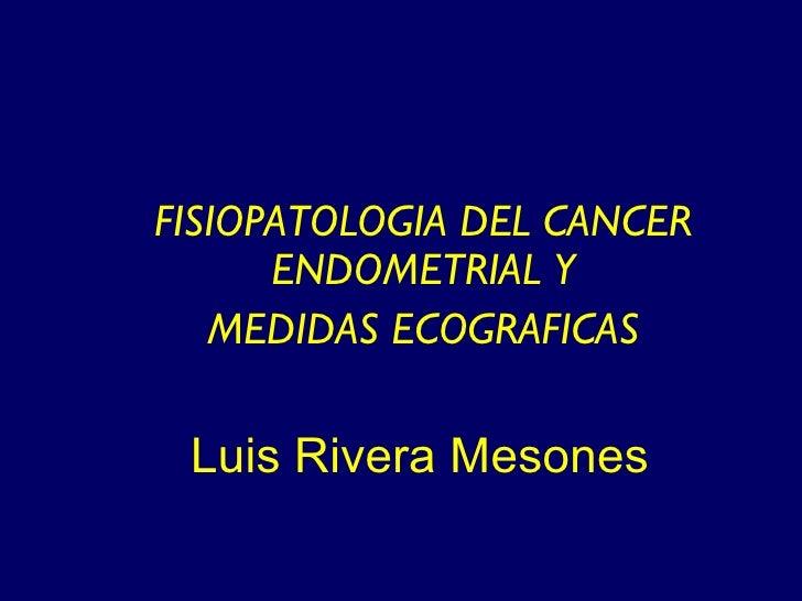 Luis Rivera Mesones FISIOPATOLOGIA DEL CANCER ENDOMETRIAL Y MEDIDAS ECOGRAFICAS