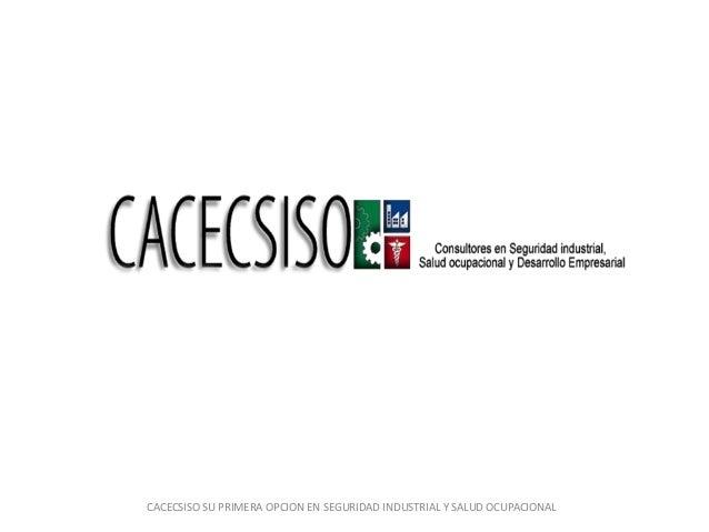 CACECSISO SU PRIMERA OPCION EN SEGURIDAD INDUSTRIAL Y SALUD OCUPACIONAL