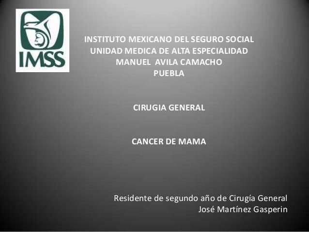INSTITUTO MEXICANO DEL SEGURO SOCIAL UNIDAD MEDICA DE ALTA ESPECIALIDAD MANUEL AVILA CAMACHO PUEBLA CIRUGIA GENERAL CANCER...