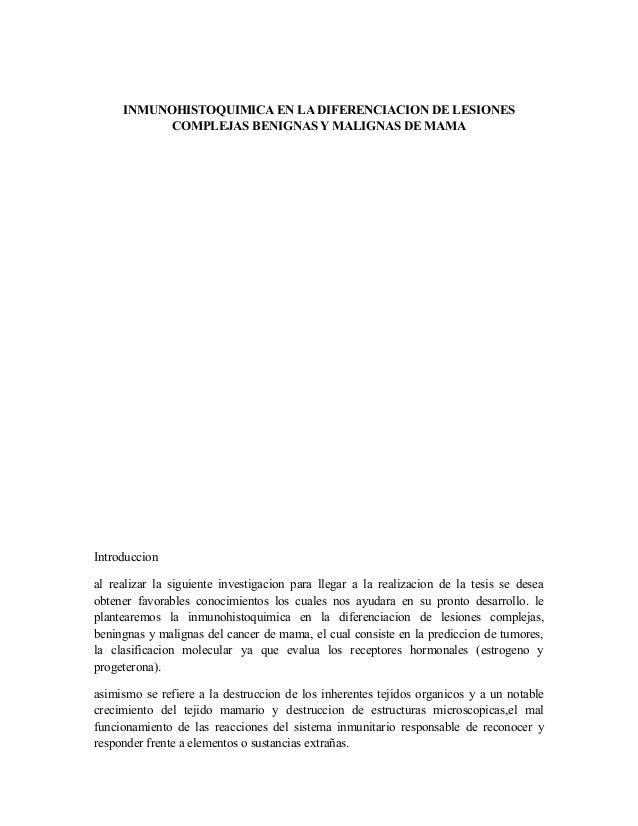INMUNOHISTOQUIMICA EN LA DIFERENCIACION DE LESIONESCOMPLEJAS BENIGNAS Y MALIGNAS DE MAMAIntroduccional realizar la siguien...