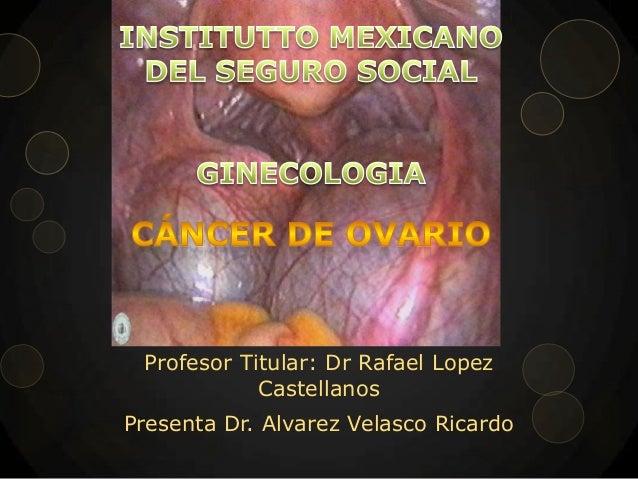 Profesor Titular: Dr Rafael Lopez Castellanos Presenta Dr. Alvarez Velasco Ricardo
