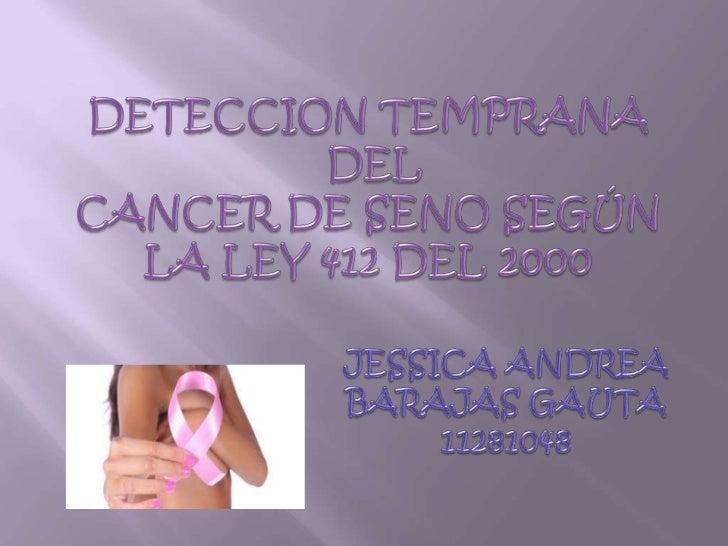 Hace referencia a la toma de mamografía que  permite identificar oportunamente la masa  del seno sugestivas a la lesión ma...