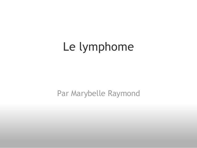 Le lymphome Par Marybelle Raymond