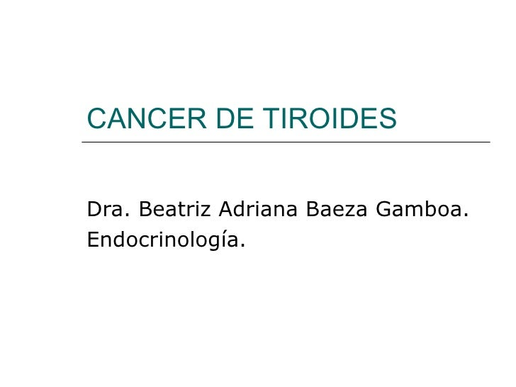 CANCER DE TIROIDESDra. Beatriz Adriana Baeza Gamboa.Endocrinología.