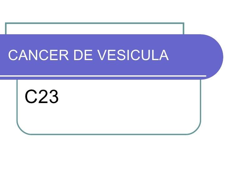 CANCER DE VESICULA C23