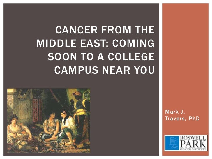 Cancer from the Middle East: Coming soon to a college campus near you<br />Mark J. Travers, PhD<br />