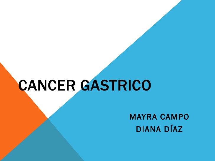 CANCER GASTRICO            MAYRA CAMPO             DIANA DÍAZ