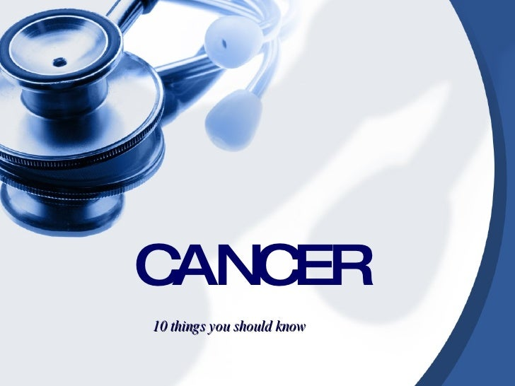 CANCER 10 things you should know