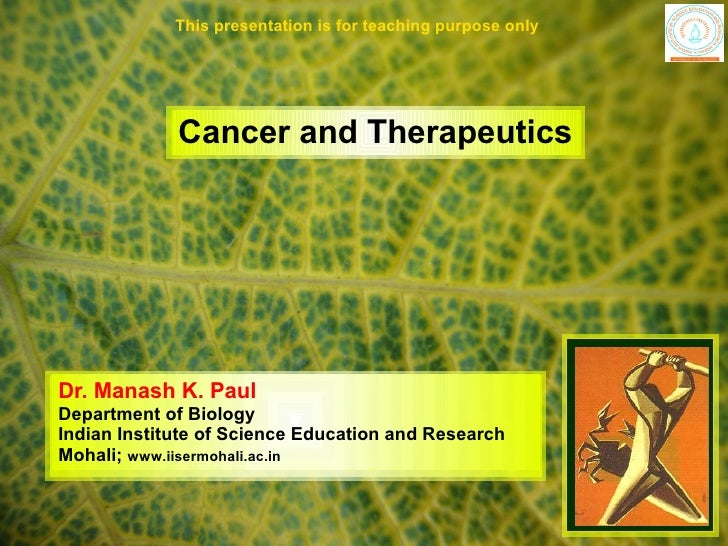 This presentation is for teaching purpose only                  Cancer and Therapeutics     Dr. Manash K. Paul Department ...