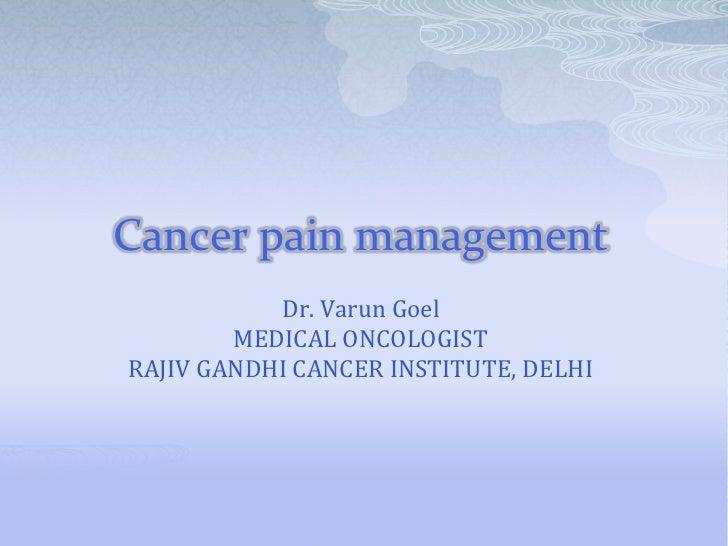 Cancer pain management           Dr. Varun Goel        MEDICAL ONCOLOGISTRAJIV GANDHI CANCER INSTITUTE, DELHI