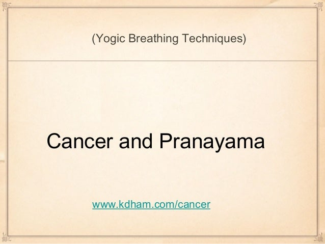 (Yogic Breathing Techniques)Cancer and Pranayama    www.kdham.com/cancer