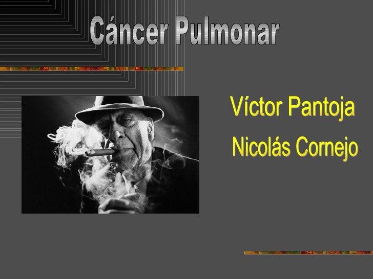 Cáncer Pulmonar Víctor Pantoja Nicolás Cornejo