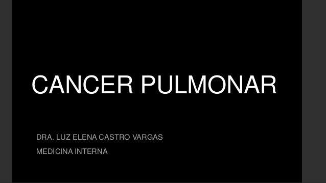 CANCER PULMONARDRA. LUZ ELENA CASTRO VARGASMEDICINA INTERNA