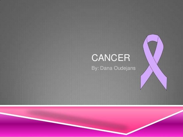 CANCER By: Dana Oudejans