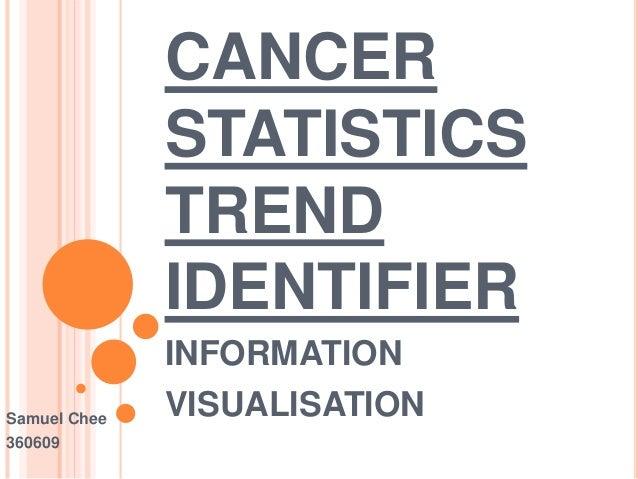 CANCER STATISTICS TREND IDENTIFIER INFORMATION VISUALISATIONSamuel Chee 360609