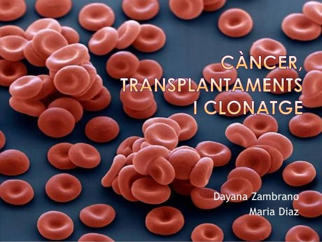 Càncer, trasplantaments i clonatge