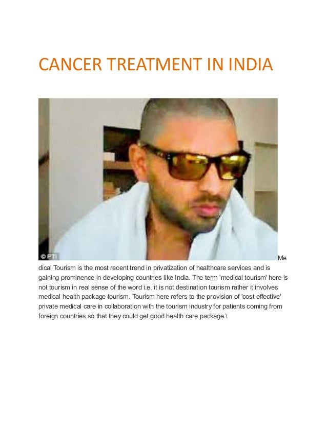 CANCER TREATMENT IN INDIA Me dical Tourism is the most recent trend in privatization of healthcare services and is gaining...