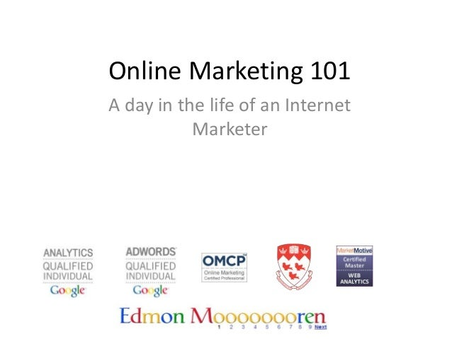 Online Marketing 101A day in the life of an Internet           Marketer