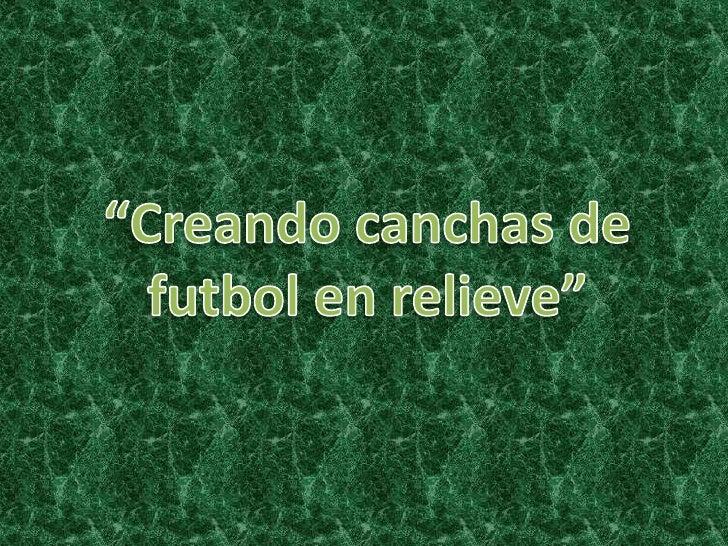 """""""Creando canchas de futbol en relieve""""<br />"""