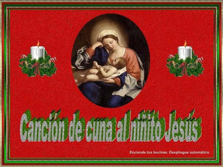 Canción de cuna al niñito Jesús Enciende tus bocinas. Despliegue automático