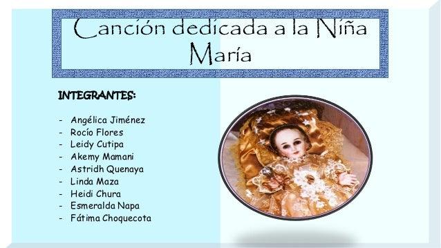 Canción dedicada a la Niña  María  INTEGRANTES:  - Angélica Jiménez  - Rocío Flores  - Leidy Cutipa  - Akemy Mamani  - Ast...