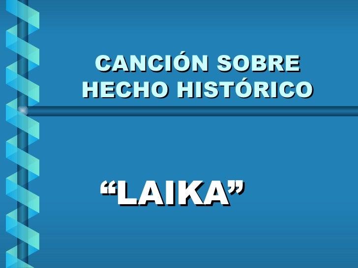 """CANCIÓN SOBRE HECHO HISTÓRICO """" LAIKA"""""""