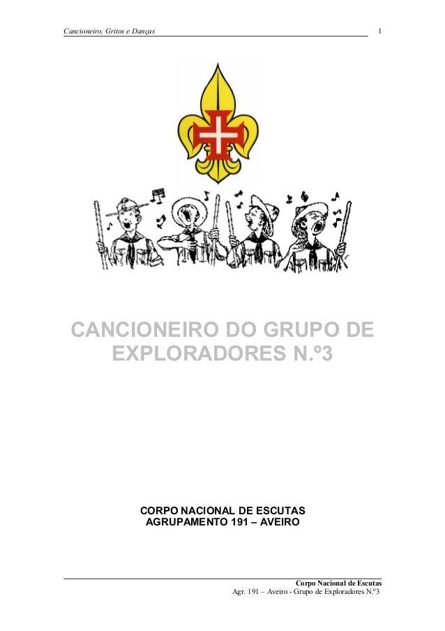 Cancioneiro, Gritos e Danças CANCIONEIRO DO GRUPO DE EXPLORADORES N.º3 CORPO NACIONAL DE ESCUTAS AGRUPAMENTO 191 – AVEIRO ...