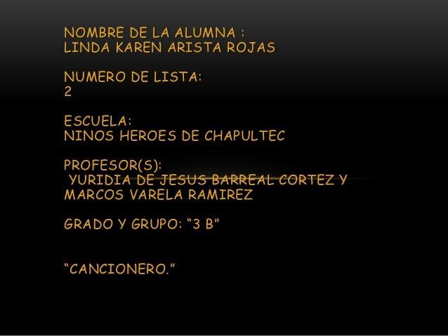 NOMBRE DE LA ALUMNA : LINDA KAREN ARISTA ROJAS NUMERO DE LISTA: 2  ESCUELA: NINOS HEROES DE CHAPULTEC PROFESOR(S): YURIDIA...