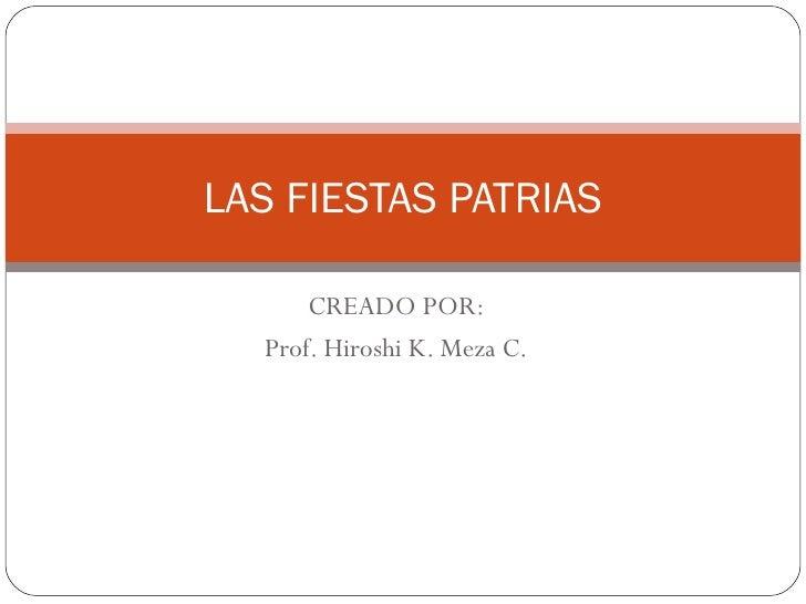 CREADO POR: Prof. Hiroshi K. Meza C. LAS FIESTAS PATRIAS