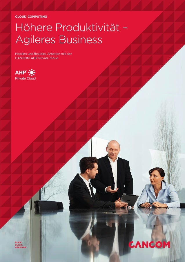 CLOUD COMPUTING Höhere Produktivität – Agileres Business Mobiles und flexibles Arbeiten mit der CANCOM AHP Private Cloud A...