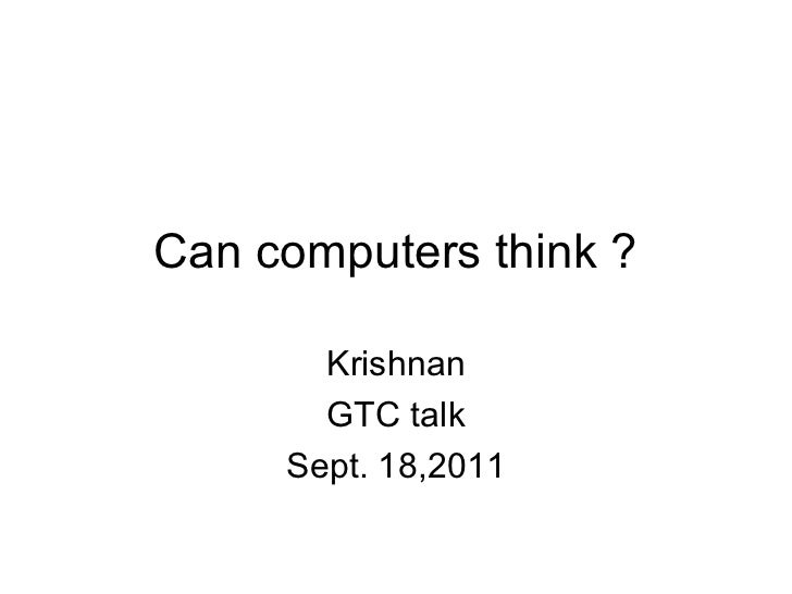 can computer think essay Project description can computers think will they ever be able to think why or why not are you looking for a similar paper or any other quality academic essay.