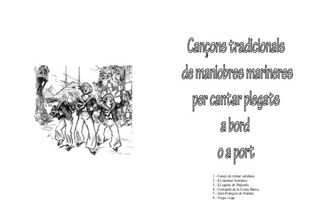 1 - Cançó de remar catalana. 2 - El mariner borratxo. 3 - El capità de Palamós. 4 - Corranda de la Costa Brava. 5 - Jean F...