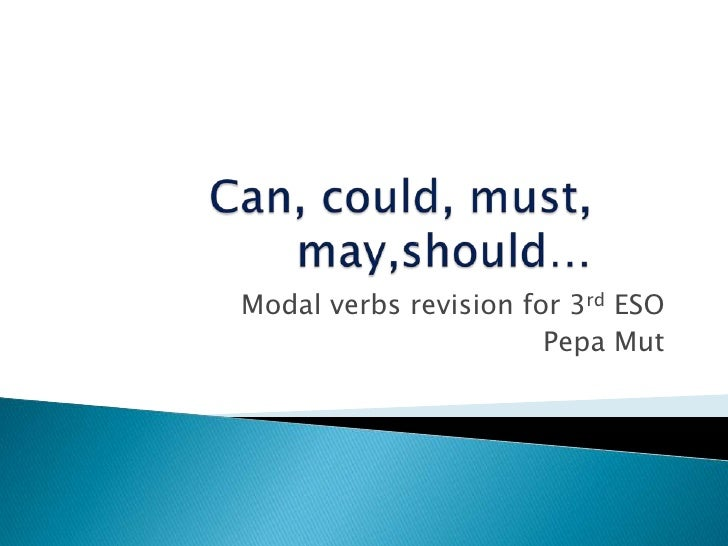 Can, could, must, may,should…<br />Modal verbs revision for 3rd ESO<br />PepaMut<br />