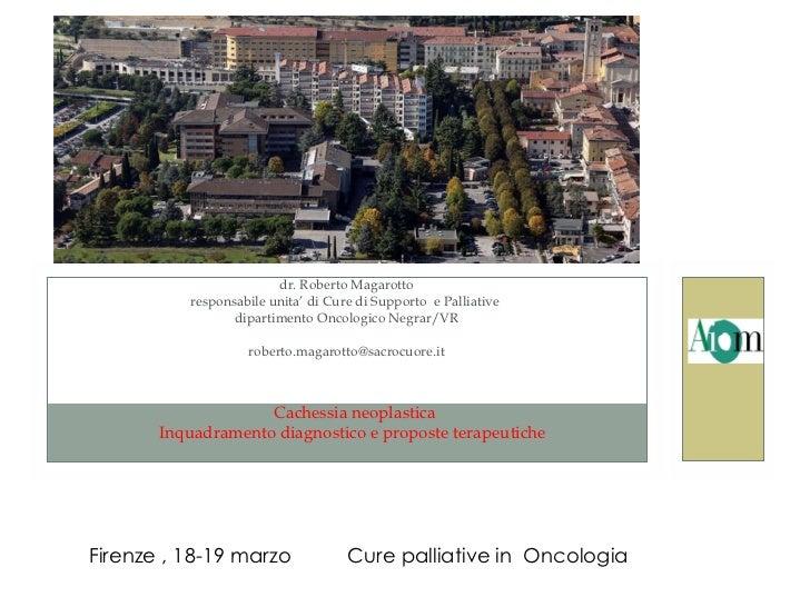 Cachessia neoplastica Inquadramento diagnostico e proposte terapeutiche  dr. Roberto Magarotto responsabile unita' di Cure...