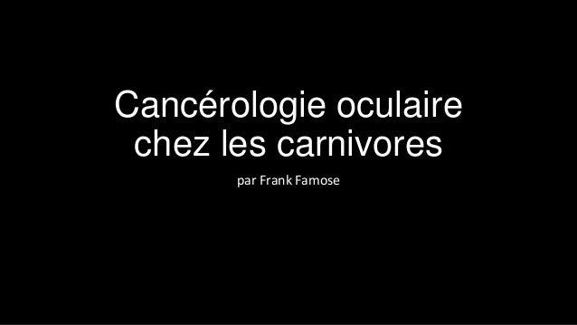 Cancérologie oculaire chez les carnivores par Frank Famose