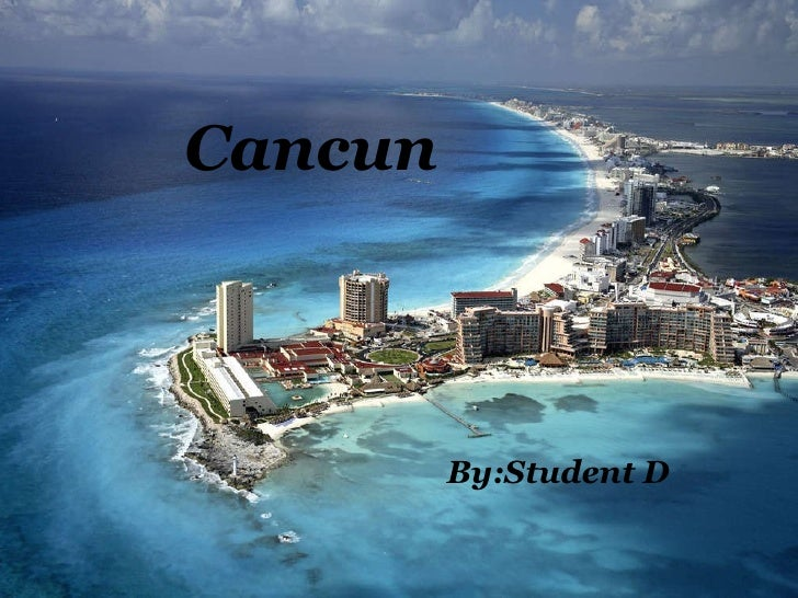 Cancun By:Student D
