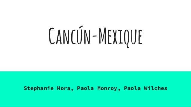 Cancún-Mexique Stephanie Mora, Paola Monroy, Paola Wilches