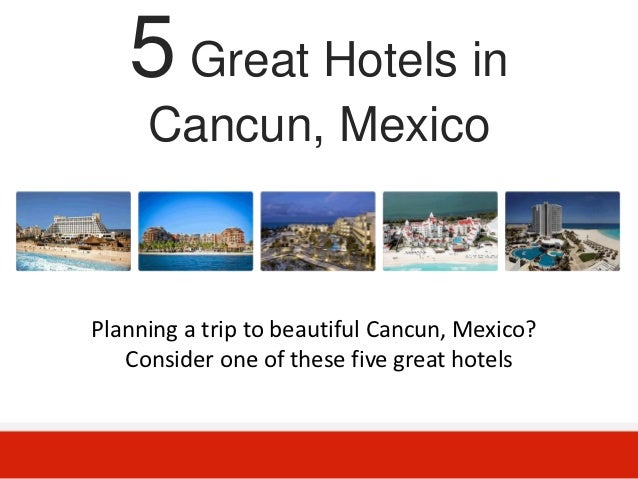 5 Great Hotels in     Cancun, MexicoPlanning a trip to beautiful Cancun, Mexico?   Consider one of these five great hotels